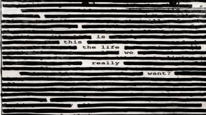 """Roger Waters, """"Is This The Life We Really Want?"""""""