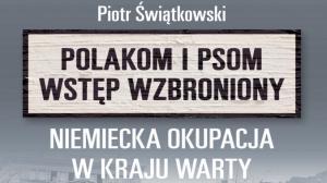 """""""Polakom i psom wstęp wzbroniony. Niemiecka okupacja w Kraju Warty"""""""