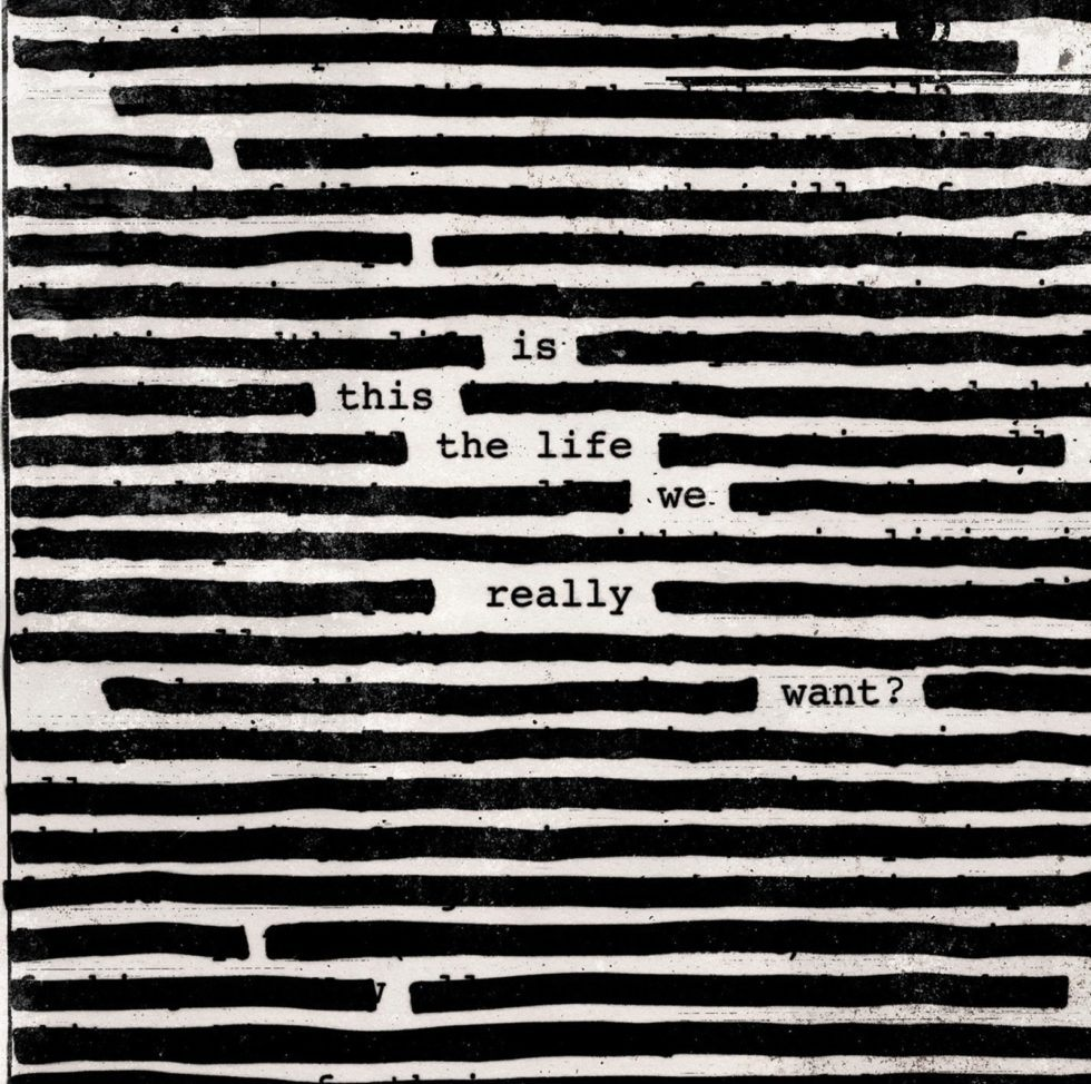 "Roger Waters, ""Is This The Life We Really Want?"""