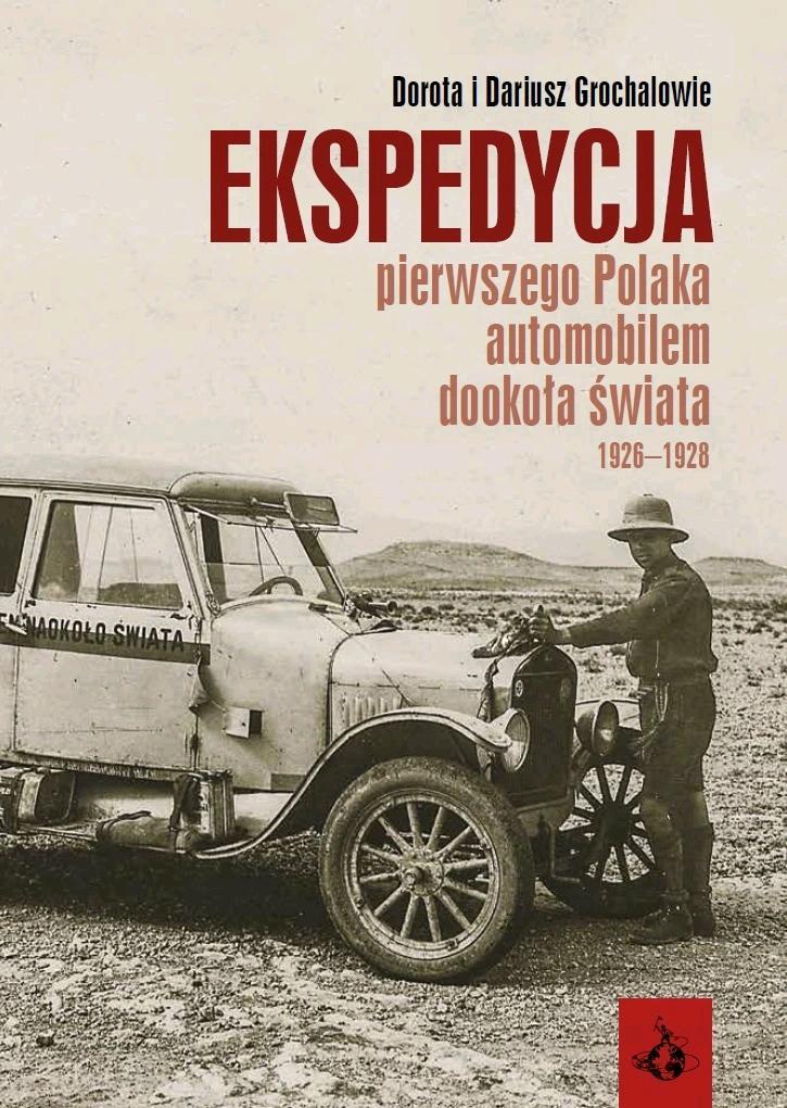 Ekspedycja pierwszego Polaka automobilem dookoła świata 1926-1928 - Wyd. EW-POL BIS Paweł Uzarowicz
