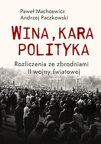 """""""Wina, kara, polityka. Rozliczenia ze zbrodniami II Wojny Światowej"""" - Okładka"""